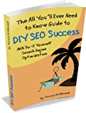The All You'll Ever Need to Know Guide to DIY SEO Success AKA: Do it Yourself Search Engine Optimization