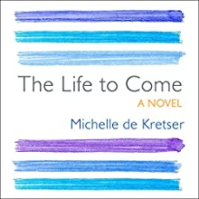 The Life to Come: A Novel Audiobook by Michelle de Kretser Narrated by Shiromi Arserio