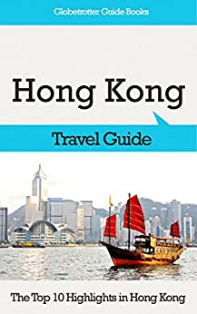 Hong Kong Travel Guide: The Top 10 Highlights in Hong Kong (Globetrotter Guide Books) by [Cook, Marc]