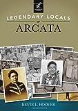Legendary Locals of Arcata, California, Kevin L. Hoover, 1467100749