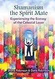 Shamanism and the Spirit Mate, Shana Robinson and Dana Robinson, 0983443874