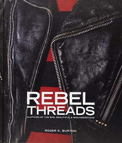 Rebel Threads: Clothing of the Bad, Beautiful & Misunderstood ()
