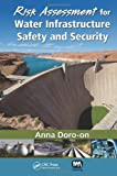 Risk Assessment for Water Infrastructure Safety and Security, Anna Doro-on, 143985341X