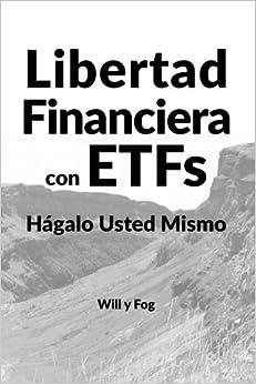 Libertad Financiera Con Etfs: Hágalo Usted Mismo por Will Y Fog Gratis
