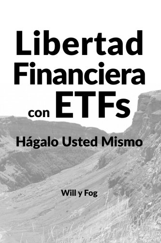 Libertad Financiera con ETFs: Hagalo Usted Mismo (Spanish Edition) [Will y Fog] (Tapa Blanda)