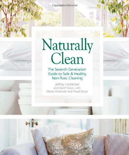 Naturally Clean: The Seventh Generation Guide to Safe & Healthy, Non-Toxic Cleaning