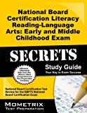 Secrets of the National Board Certification Literacy Reading - Language Arts Early and Middle Childhood Exam Study Guide : National Board Certification Test Review for the NBPTS NBPTS National Board Certification Exam, National Board Certification Exam Secrets Test Prep Team, 162120071X