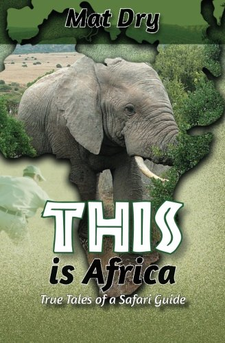 THIS is Africa: True Tales of a Safari Guide PDF