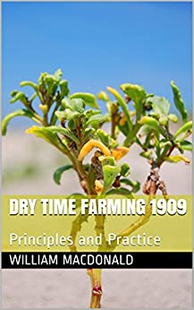 DRY TIME FARMING 1909: Principles and Practice (OLDE BOOKS BY MAX)