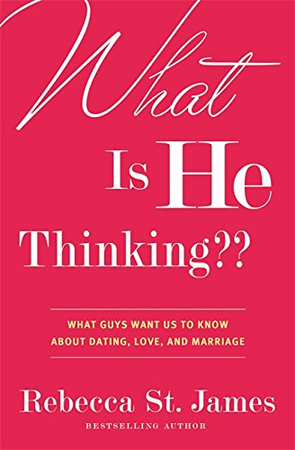 What Is He Thinking??: What Guys Want Us to Know About Dating, Love, and Marriage pdf