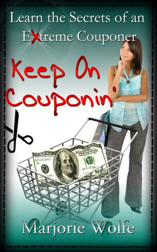 Keep On Couponin': Learn the Secrets of Saving Big Money with the Art of Couponing