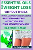 Essential Oils for Weight Loss Without the B. S, Marta Tuchowska, 1500178578