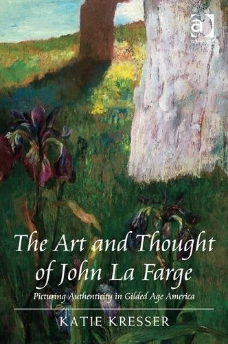 The Art and Thought of John La Farge: Picturing Authenticity in Gilded Age America