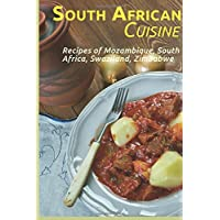 South African Cuisine: Recipes of Mozambique, South Africa, Swaziland, Zimbabwe
