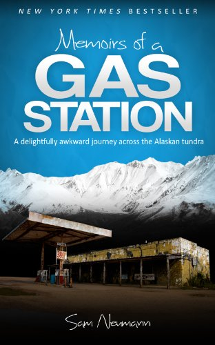 #freebooks – Memoirs of a Gas Station: A Delightfully Awkward Journey Across the Alaskan Tundra by Sam Neumann
