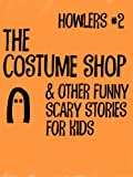 img - for Howlers #2: The Costume Shop and Other Funny, Scary Stories for Kids book / textbook / text book