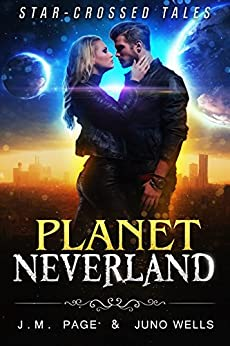Planet Neverland: A Space Age Fairy Tale (Star-Crossed Tales) by [Page, J. M., Wells, Juno]