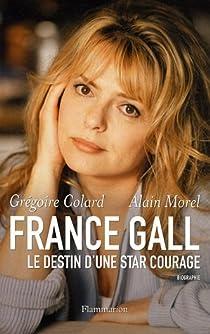 France Gall : Le destin d'une star courage par Colard