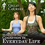 Mind over Matter: Cognition in Everyday Life | Jason M Satterfield