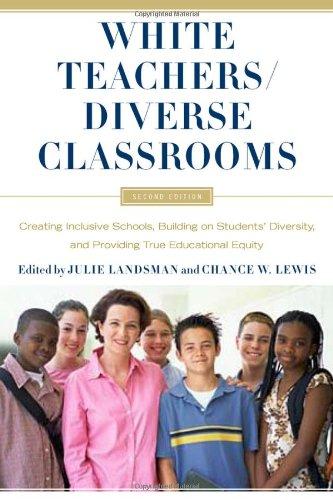 White Teachers / Diverse Classrooms: Creating Inclusive Schools, Building on Students' Diversity, and Providing True Edu