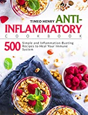 Anti-Inflammatory Cookbook: 500 Simple and Inflammation-Busting Recipes to Heal Your Immune System