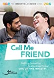 Call Me Friend: Building Compelling Relationships through One-on-One Ministry (The Irresistible Church Series)