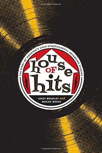 Read Online House of Hits: The Story of Houston's Gold Star/SugarHill Recording Studios (Brad and Michele Moore Roots Music) pdf epub