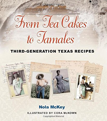 From Tea Cakes to Tamales: Third-Generation Texas Recipes (Clayton Wheat Williams Texas Life Series) by Nola McKey