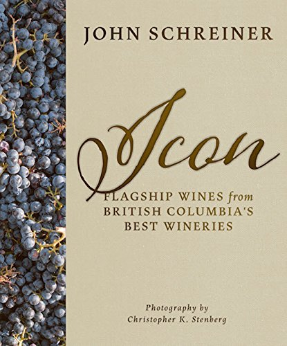 Icon: Flagship Wines from BC's Best Wineries by John Schreiner