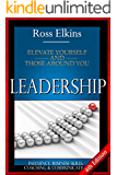 Leadership: Elevate Yourself and Those Around You - Influence, Business Skills, Coaching & Communication (BONUS Included, Leader, Effective Teams, Teamwork, Public Speaking)