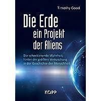 Die Erde – ein Projekt der Aliens?: Die schockierende Wahrheit hinter der größten Vertuschung in der Geschichte der Menschheit
