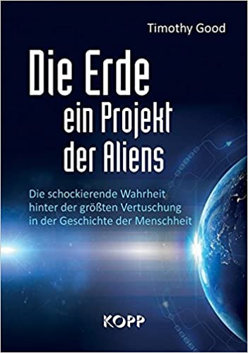 Die Erde ein Projekt der Aliens?: Amazon.de: Timothy Good: Bücher