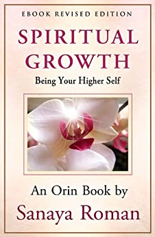 Spiritual Growth: Being Your Higher Self (Earth Life Series Book 3) by [Roman, Sanaya]