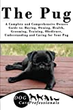 The Pug: A Complete and Comprehensive Owners Guide to: Buying, Owning, Health, Grooming, Training, Obedience, Understanding and Caring for Your Pug - Is an essential purchase for any Pug owner.  This book contains vital information on the fol...