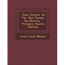 Jean Gerson, Sa Vie, Son Temps, Ses Uvres - Primary Source Edition