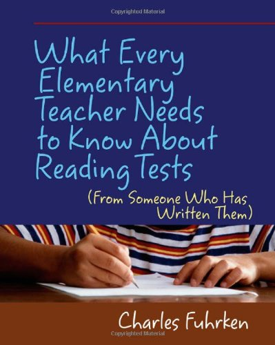 What Every Elementary Teacher Needs to Know About Reading Tests: (From Someone Who Has Written Them)