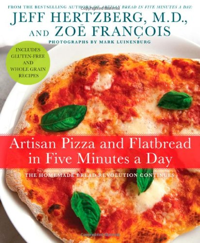 Artisan Pizza and Flatbread in Five Minutes a Day: The Homemade Bread Revolution Continues by Jeff Hertzberg M.D., Zoë François