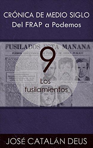 Los fusilamientos (Del FRAP a Podemos. Crónica de medio siglo nº 9) (