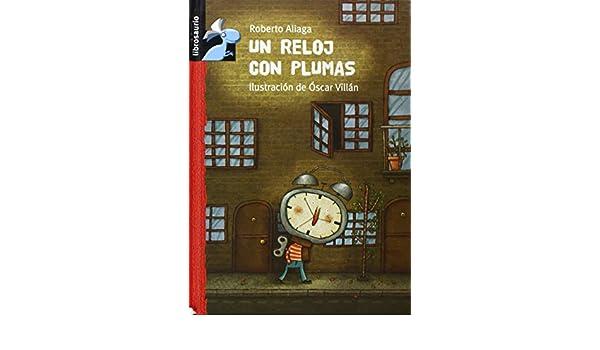 Un reloj con plumas (Librosaurio) (Spanish Edition): Roberto Aliaga, Óscar Villán: 9788479421939: Amazon.com: Books