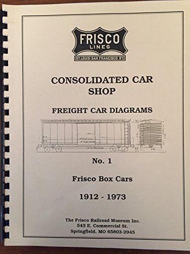 (Frisco Lines Consolidated Car Shop Freight Car Diagrams No. 1 Frisco Box Cars 1912 to 1973)