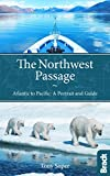 The Northwest Passage: Atlantic To Pacific: A Portrait And Guide (Bradt Travel Guides)
