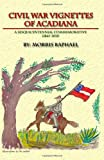 Civil War Vignettes of Acadiana, Morris Raphael, 0984315047