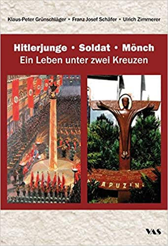 Hitlerjunge – Soldat – Mönch: Ein Leben unter zwei Kreuzen