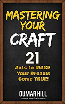 Mastering Your Craft: 21 Acts to make your dreams come true by [Hill, Oumar]