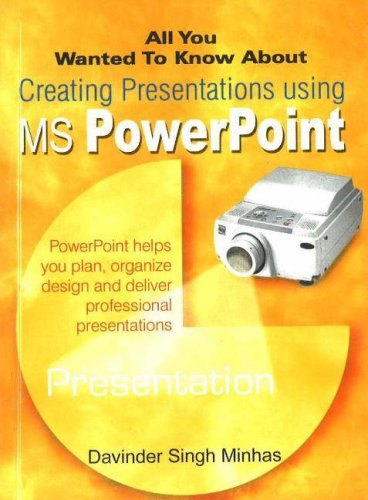 All You Wanted to Know about Creating Presentations Using MS PowerPoint (All You Wanted to Know about S.)
