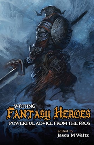 Writing Fantasy Heroes: Powerful Advice from the Pros (Rogue Blades Presents) (Blade Cooks)