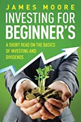 Investing for Beginner's a Short Read on the Basics of Investing and Dividends Paperback