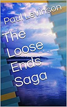 The Loose Ends Saga by [Levinson, Paul]
