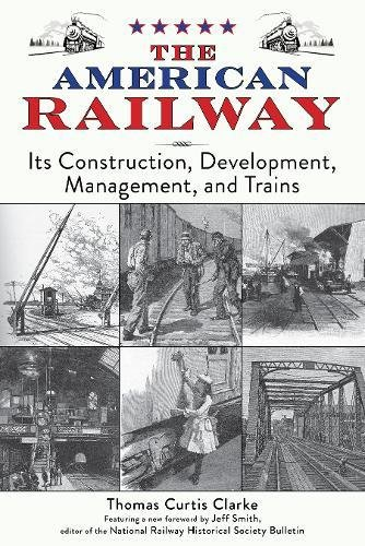 Read Online The American Railway: Its Construction, Development, Management, and Trains pdf