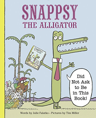 Snappsy the Alligator (Did Not Ask to Be in This Book) by [Falatko, Julie]